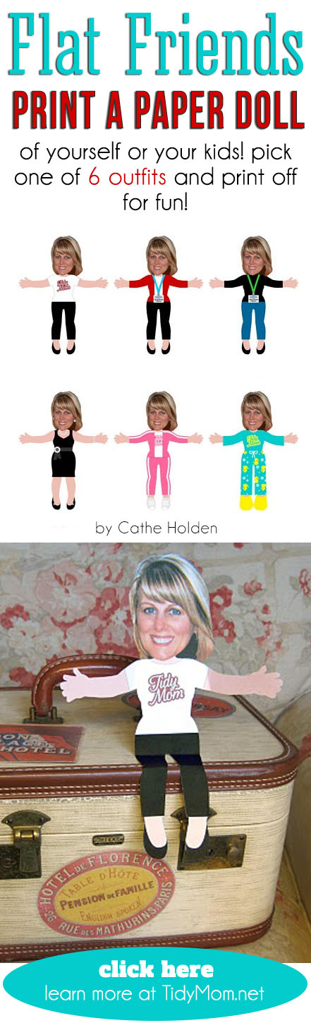 Flat Friends!! Print a Paper Doll of yourself or your kids!  Pick one of 6 outfits and print off for fun!  Learn more at TidyMom.net (thanks to Cathe Holden for the fun idea!)