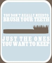 You Don't Need to Brush Your Teeth