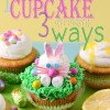 Lemon filled cupcake decorated 3 ways for Easter and Spring recipe at TidyMom.net