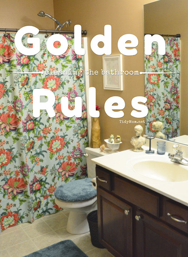 It's simple to CLEAN the BATHROOM when you follow these GOLDEN RULES at TidyMom.net