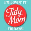 Tidy Mom I&#39;m Lovin It Fridays