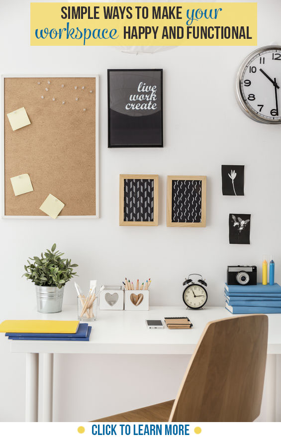 Simple Ways to Make your Workspace Happy and Functional