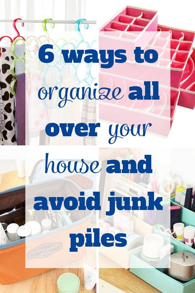 6 ways to organize all over your house and avoid junk piles!